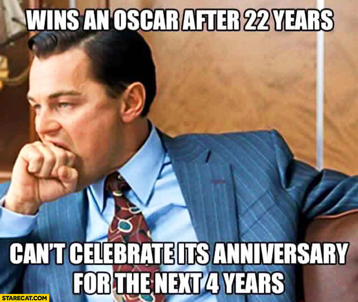 Leonardo DiCaprio wins an Oscar after 22 years, can't celebrate it's anniversary for the next 4 years