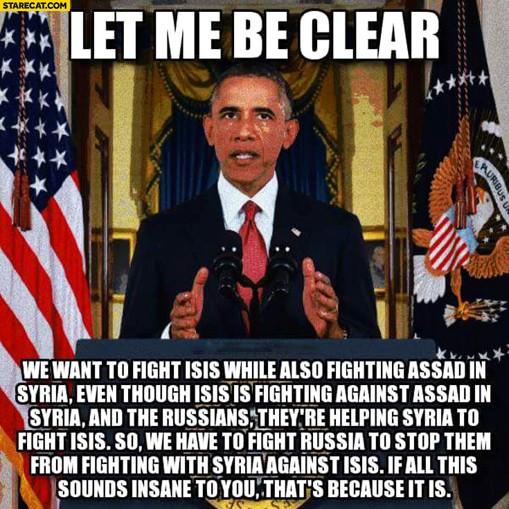 Let me be clear Obama, if all this sounds insane to you that's because it is