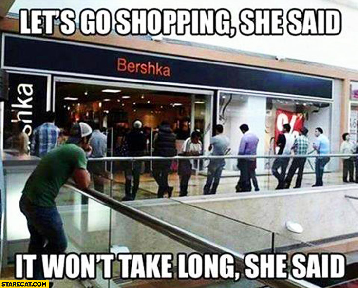 Let's go shopping she said, it won't take long she said