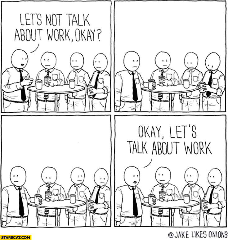 Let's not talk about work. *Silence* Okay, let's talk about work comic