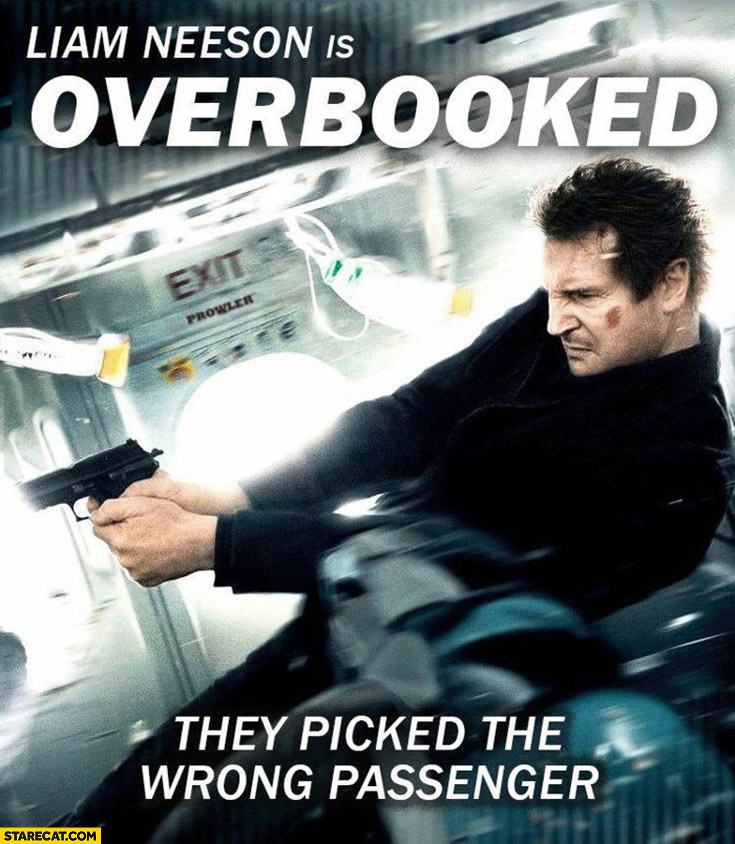 Liam Neeson is overbooked, they picked the wrong passenger
