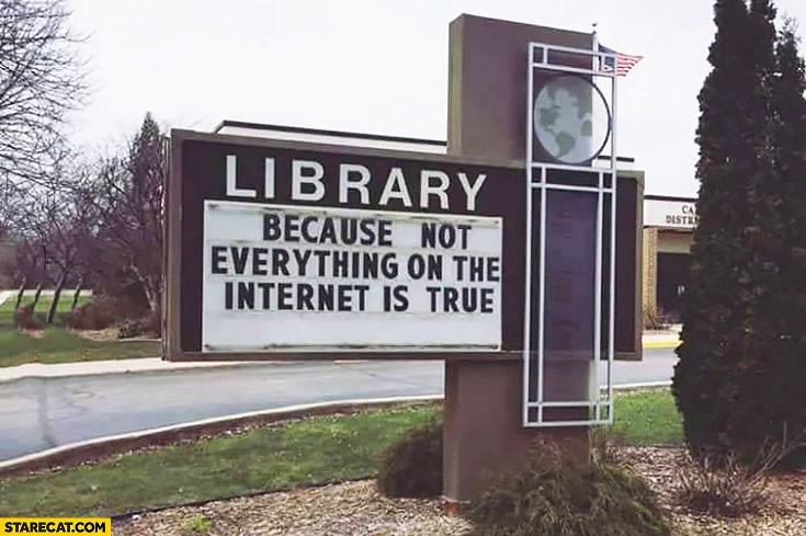 Library – because not everything on the internet is true