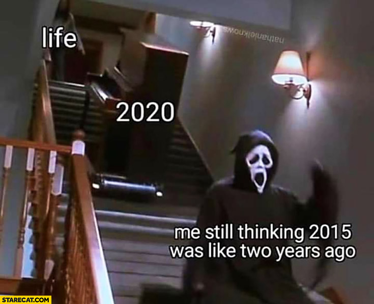 Life 2020 piano coming at me still thinking 2015 was like two years ago