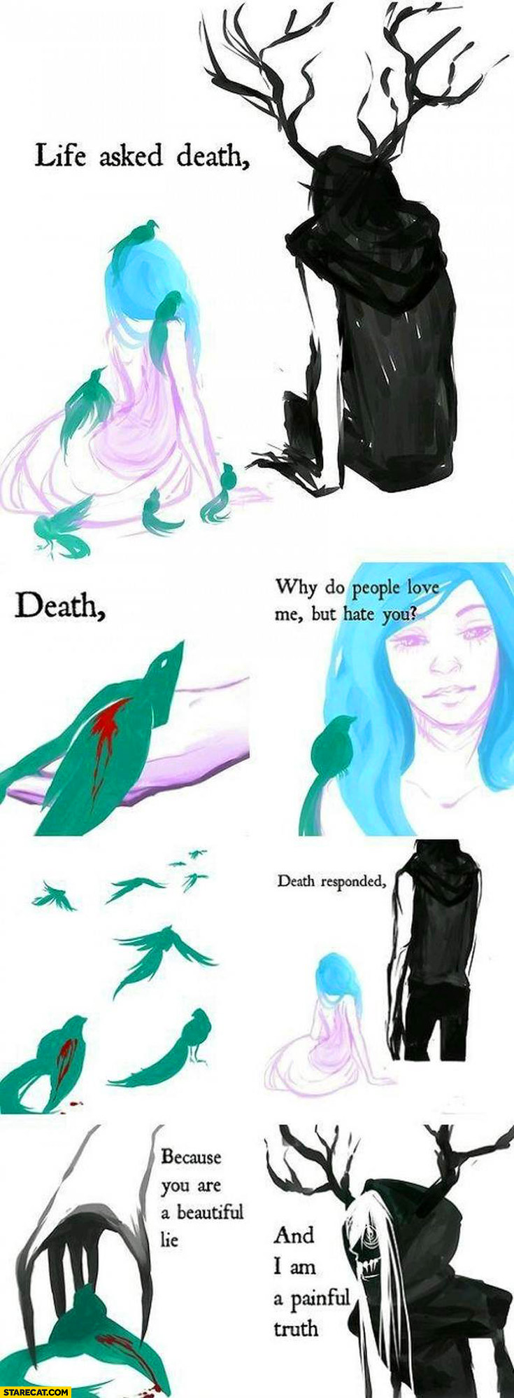 Life asked death why do people love me but hate you? Because you are beautiful lie and I am painful truth