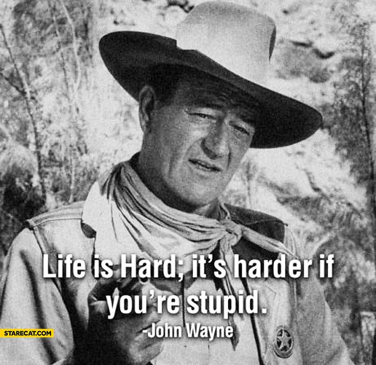 Life is hard it's harder if you're stupid John Wayne