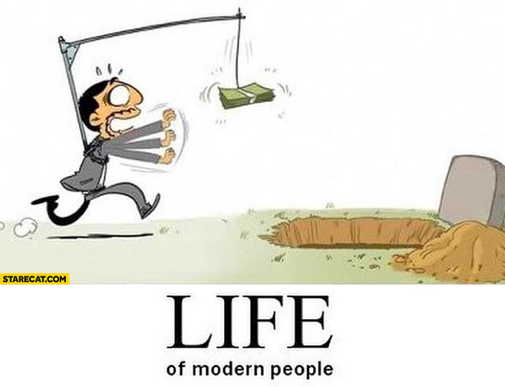 Life of modern people chasing money to the grave