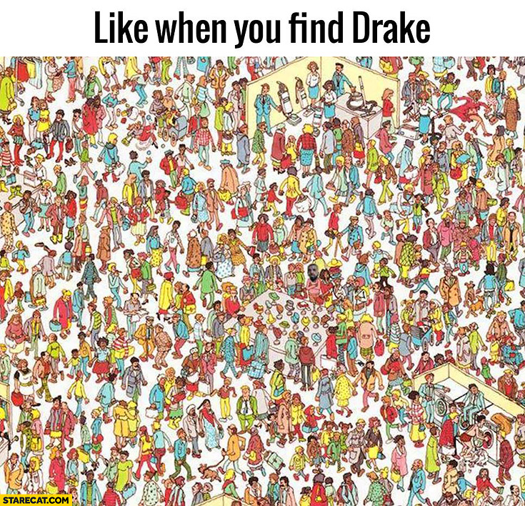 Like when you find Drake. Where's Wally picture