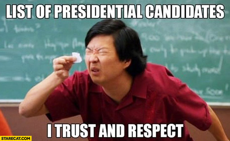 List of presidential candidates I trust and respect. Fine print can't see meme
