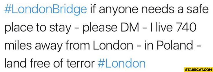 London bridge if anyone needs a safe place to stay please DM, I live 740 miles away from London in Poland land free of terror tweet