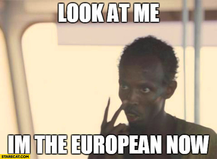 Look at me I'm the European now. Black man