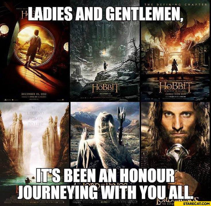 Lord of the rings Hobbit it's been an honour journeying with you all