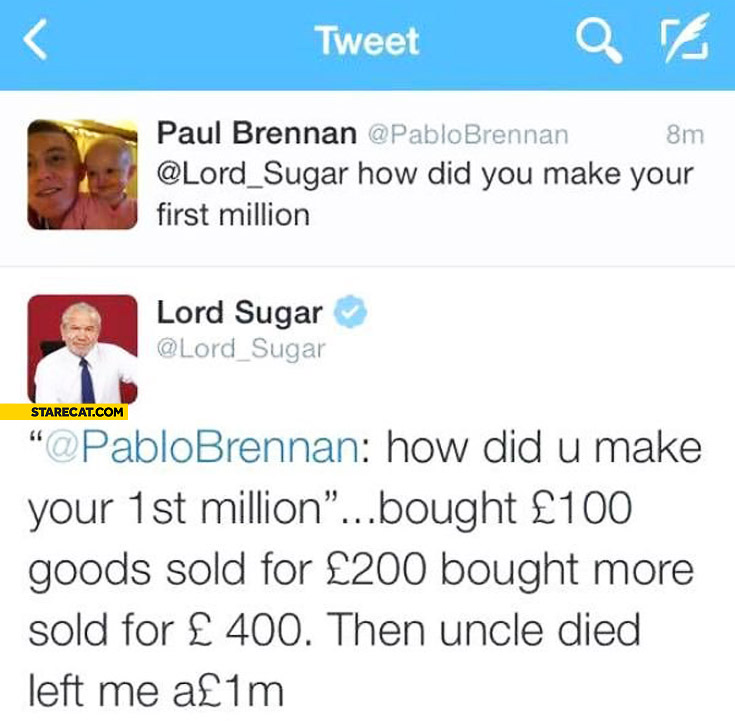 Lord Sugar how did you make your first milion uncle died left me 1m