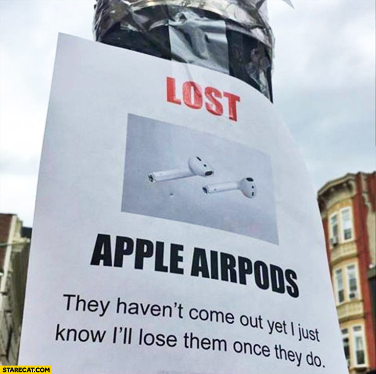 Lost Apple Airpods. They haven't come out yet, I just know I'll lose them once they do. sign poster flyer