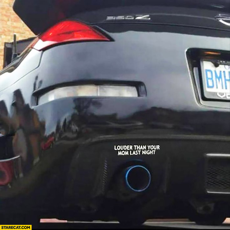 Louder than your mom last night car exhaust pipe sticker Nissan 350Z