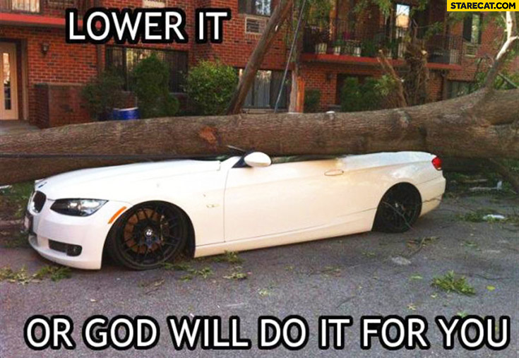Lower it or God will do it for you BMW hit by a tree