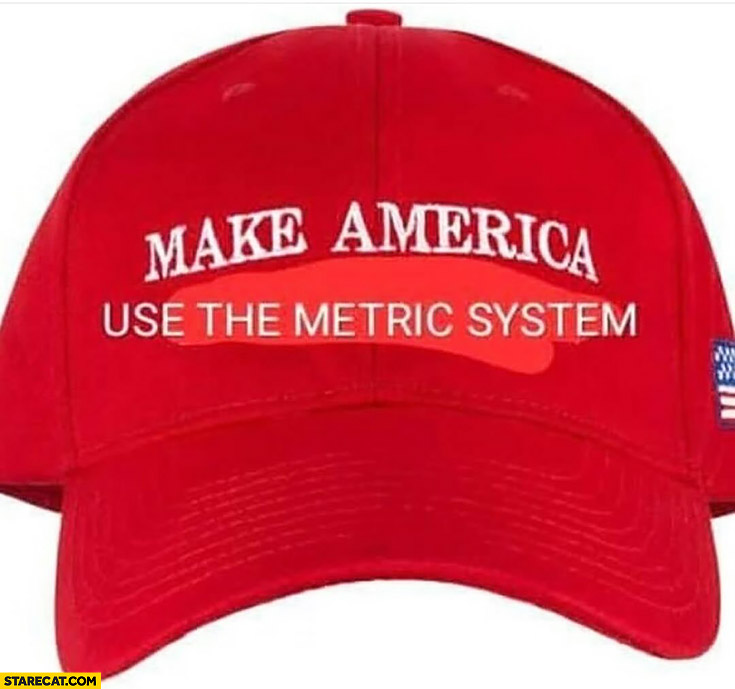 Make America use the metric system great again Trump cap hat