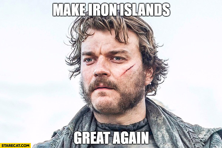 Make Iron Islands great again. Euron Greyjoy Game of Thrones Donald Trump