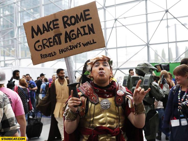 Make Rome great again, rebuild Hadrian's wall Caesar like Donald Trump cosplay
