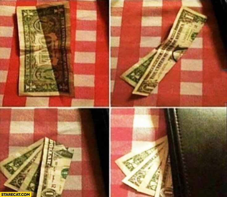 Making one dollar bill look like four dollars tipping tip