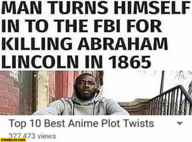 Man turns himself in to the FBI for killing Abraham Lincoln in 1865, top 10 best anime plot twists