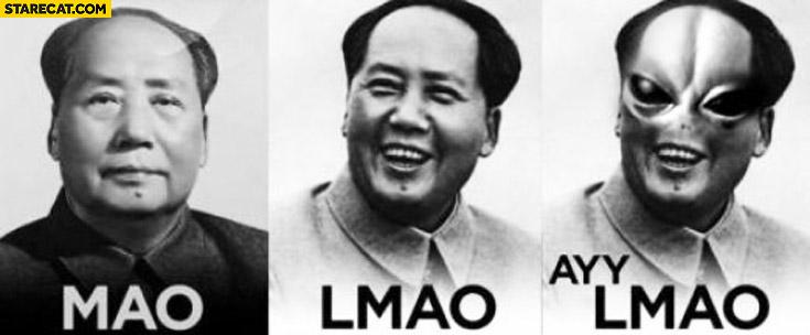 MAO, LMAO, AYY LMAO