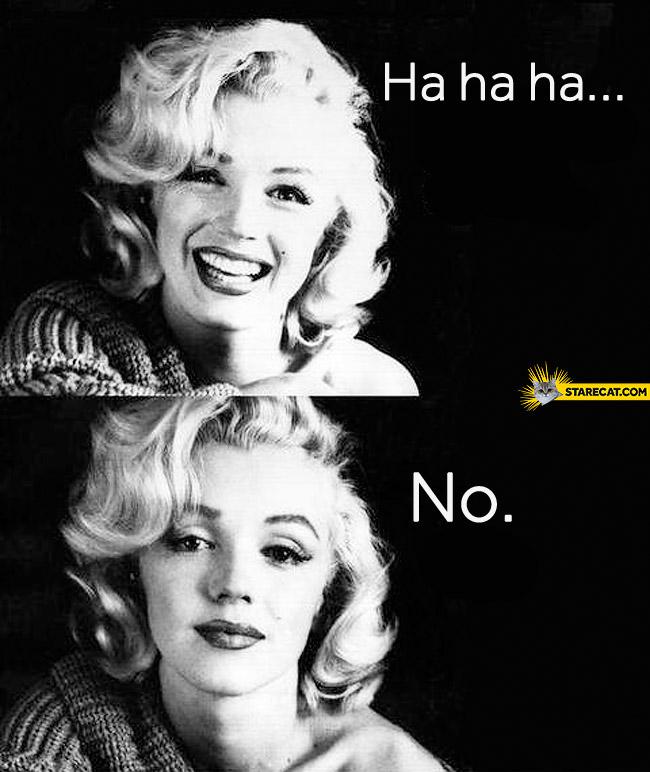 Marilyn Monroe hahaha no