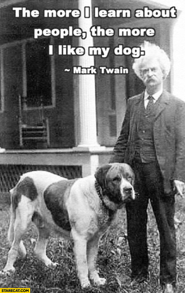 Mark Twain dog quote the more I learn about people the more I like my dog