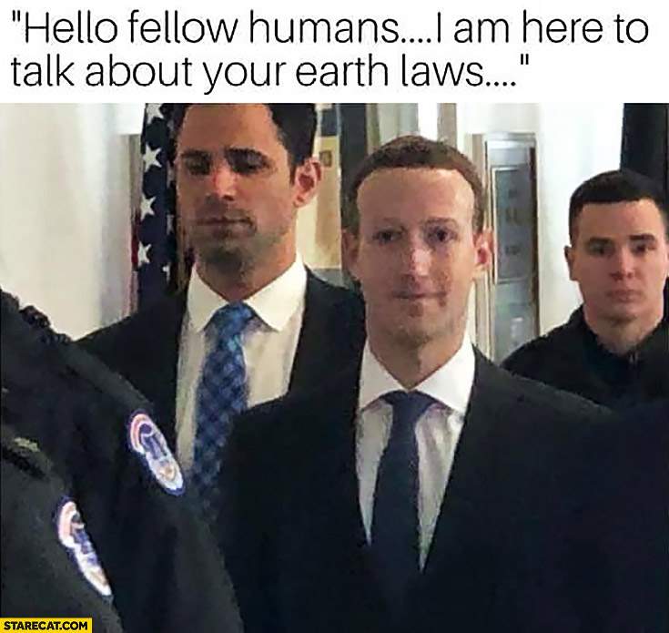 Mark Zuckerberg hello fellow humans I am here to talk about your earth laws testifying in congress