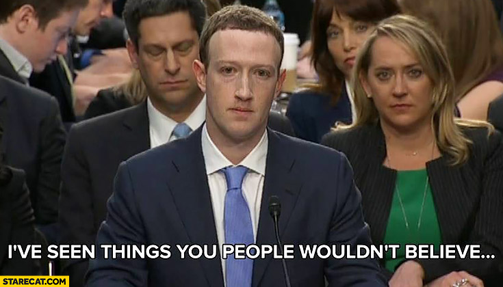 Mark Zuckerberg I've seen things you people wouldn't believe