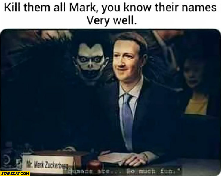 Mark Zuckerberg kill them all Mark, you know their names very well