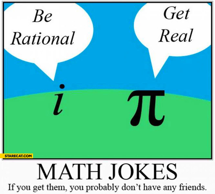 Math jokes be rational get real if you get them you probably don't have any friends