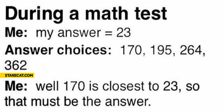 Math test my answer is 23. 170 is closest to 23 so that must be the answer