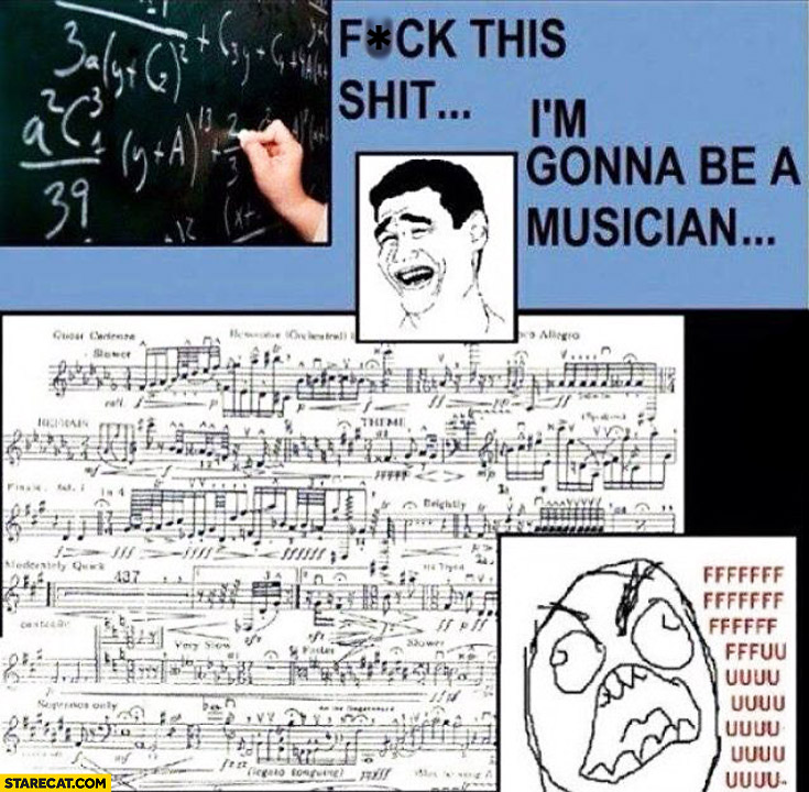 Maths sucks I'm gonna be a musician notes fail
