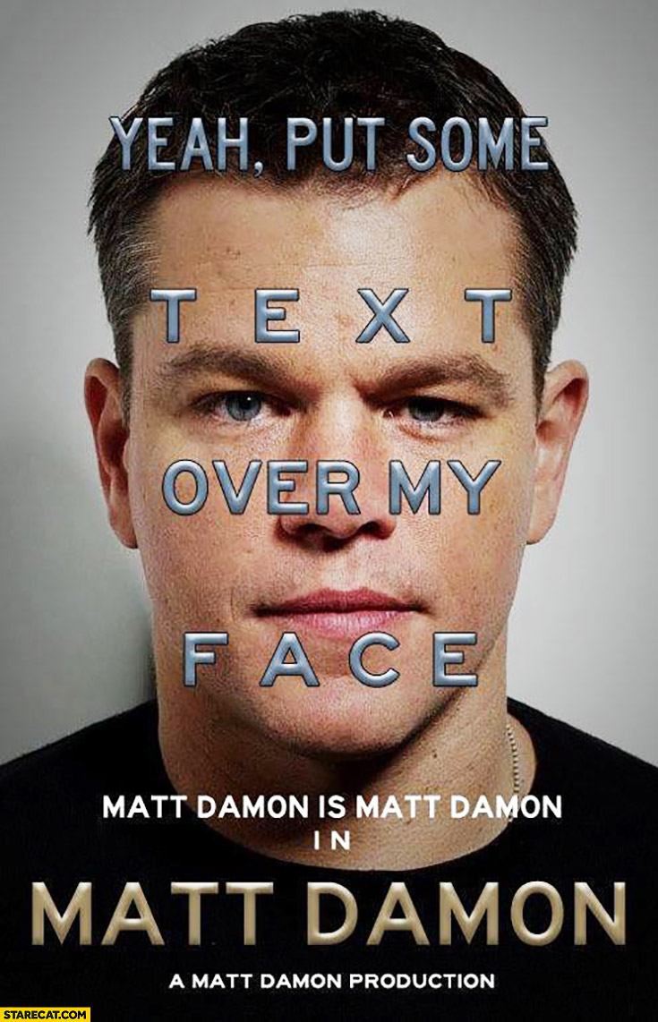 Matt Damon movie poster: yeah put some text over my face