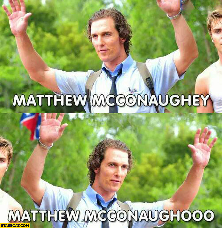 Matthew Mccounaghey Matthew Mcconaughooo