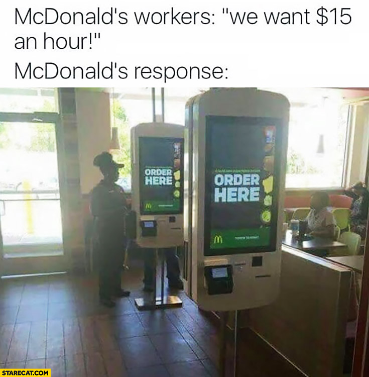 McDonald's workers: we want $15 dollars an hour. McDonald's response: order here machines