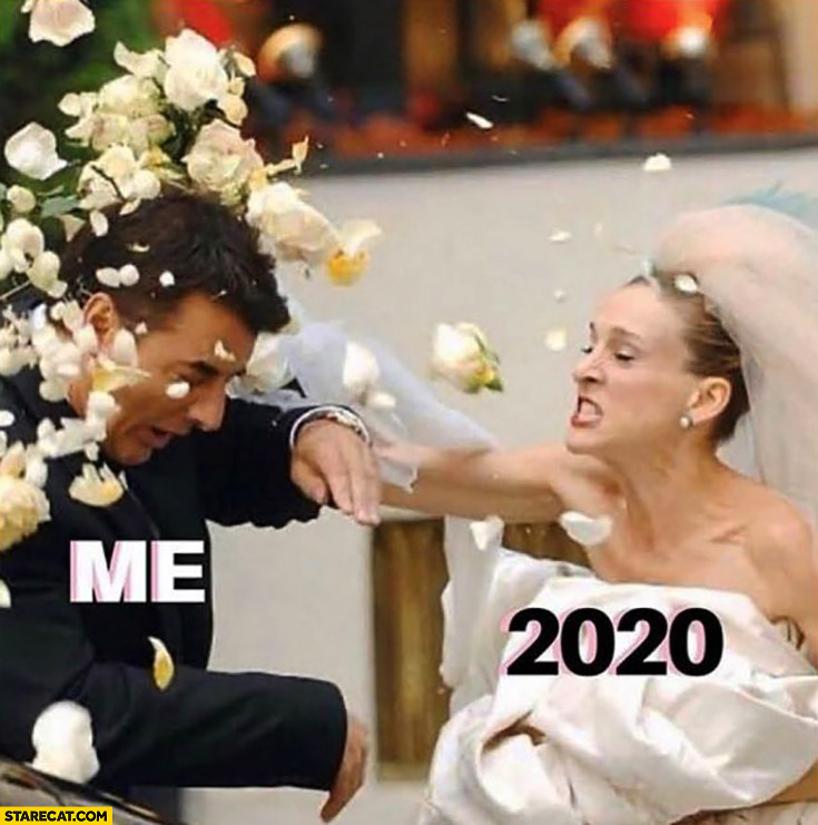 Me 2020 getting beaten at the wedding Sex and the city