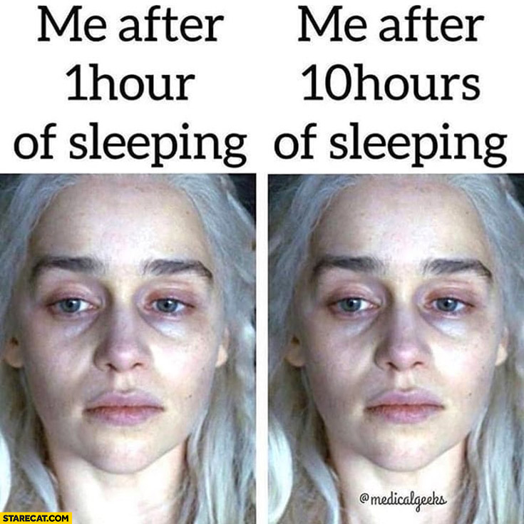 Me after sleeping 1 hour vs me after 10 hours of sleeping Daenerys