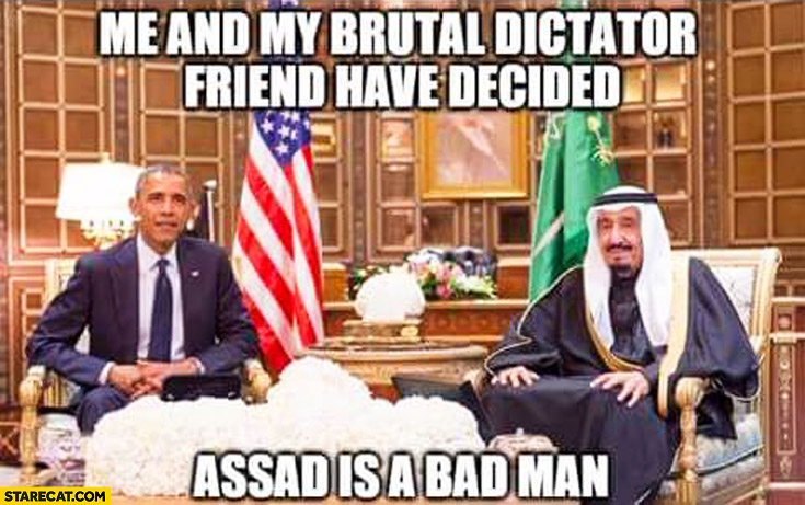 Me and my brutal dictator friend have decided Assad is a bad man Obama
