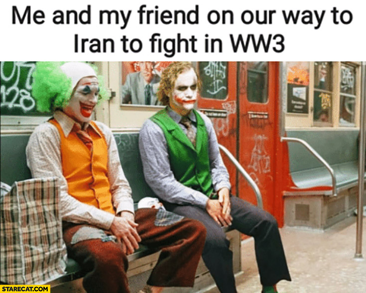 Me and my friend on our way to Iran to fight in WW3 Joker