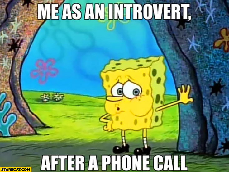 Me as an introvert after a phone call tired exhausted Spongebob