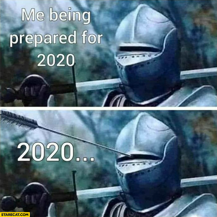 Me being prepared for 2020 full armor helmet, gets hit by an arrow in the eyes