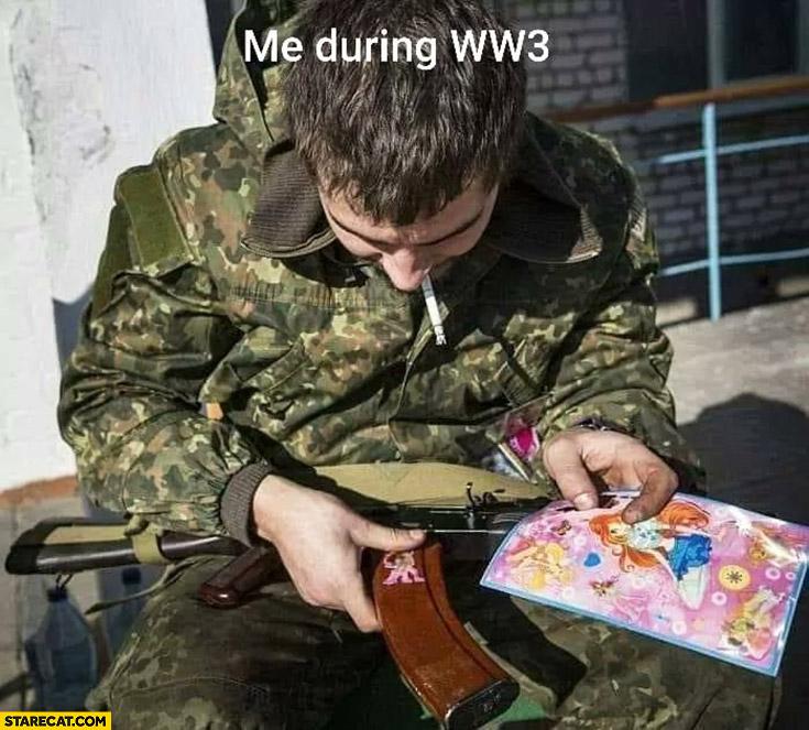 Me during World War 3 choosing pony sticker to put on a machine gun