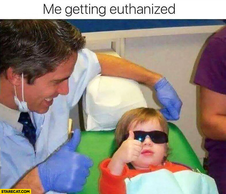 Me getting euthanized cool kid