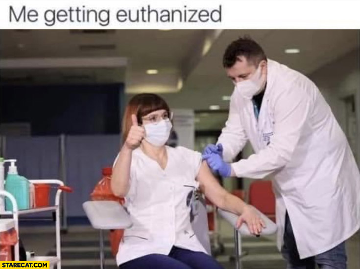 Me getting euthanized woman getting vaccinated