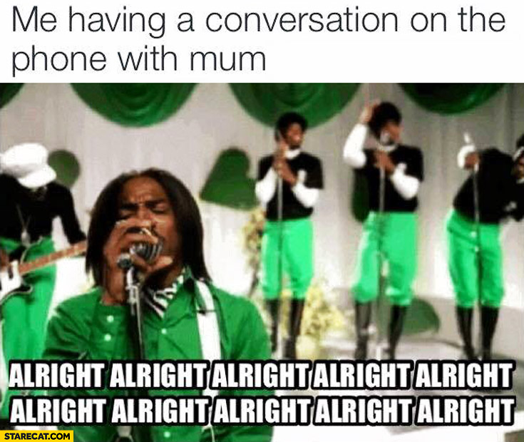 Me having a conversation on the phone with mum alright alright Outkast Hey ya
