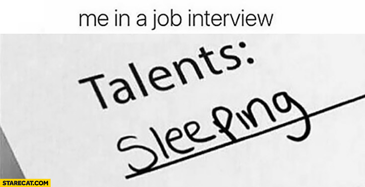 Me in a job interview. Talents: sleeping