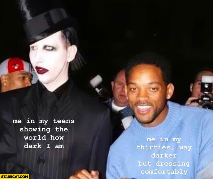 Me in my teens showing the world how dark I am vs me in my thirties way darker but dressing comfortably Marilyn Manson Will Smith