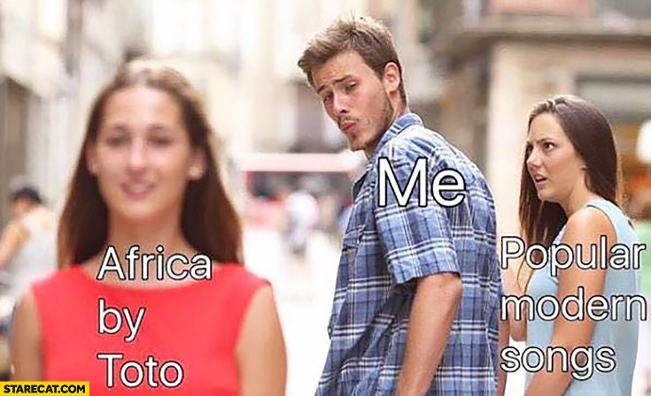 Me looking at Africa by Toto vs popular modern songs girlfriend red dress meme