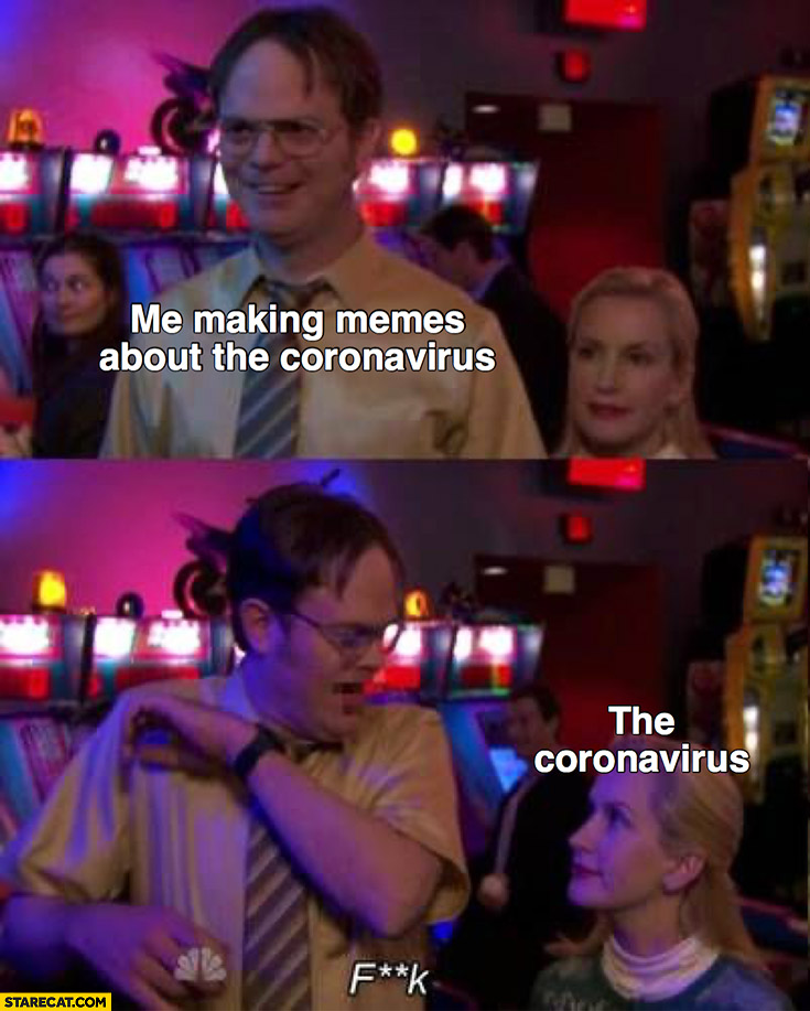 Me making memes about the coronavirus, the coronavirus standing next to me the office